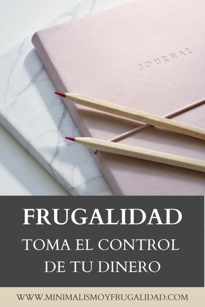 Frugalidad: cómo aplicarla y tomar el control de tu dinero